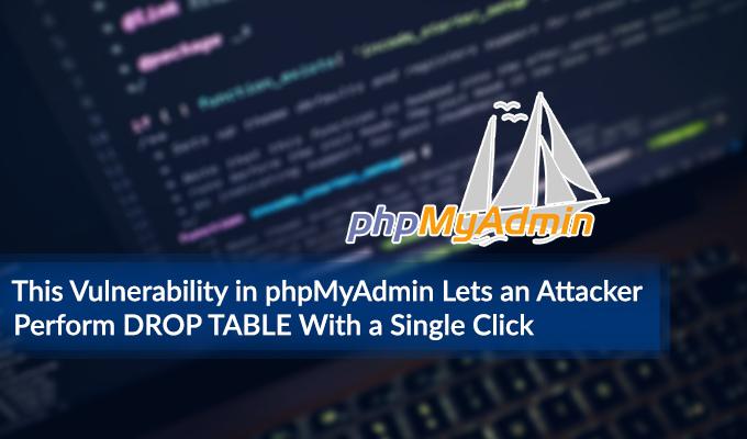 phpMyAdmin被曝存在严重CSRF漏洞可对数据库造成破坏